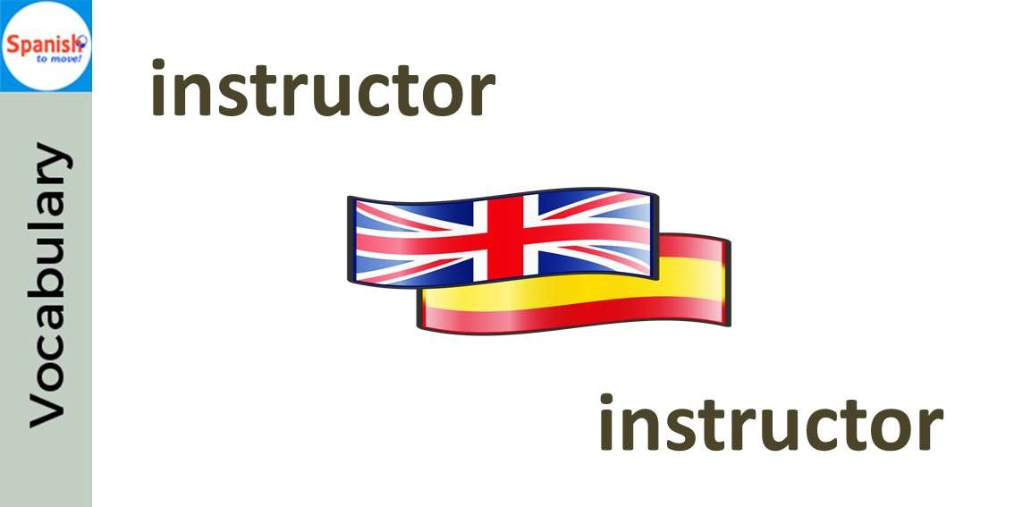 #Spanish cognates: INSTRUCTOR. Can you use it in a sentence?
