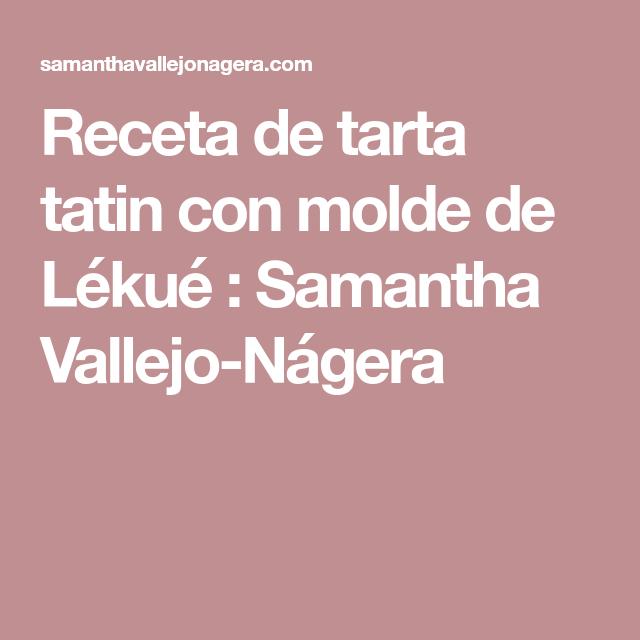 Receta De Tarta Tatin Con Molde De Lékué Samantha Vallejo Nágera