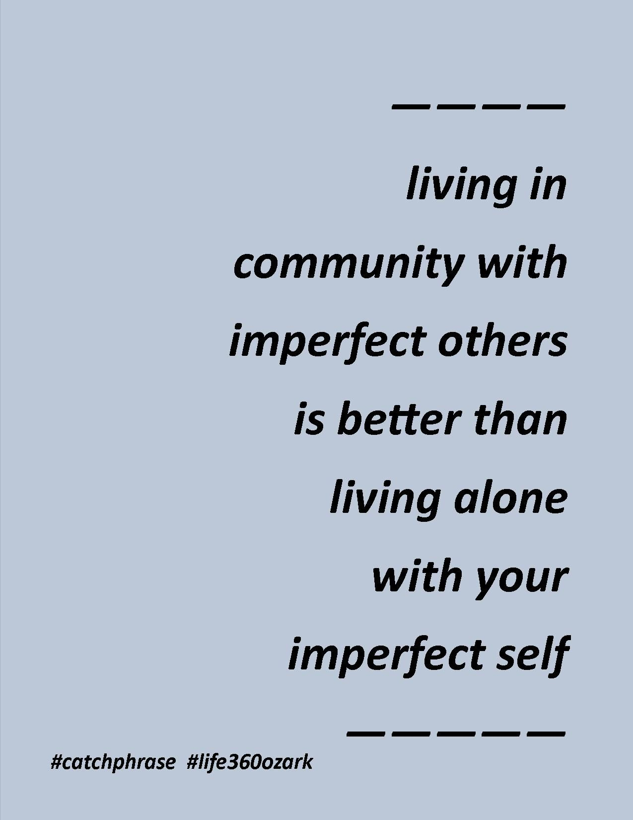 Living In Community With Imperfect Others Is Better Than
