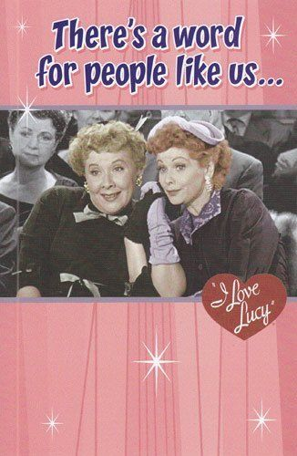 Greeting Card Birthday I Love Lucy There S A Word For People Like Us By Greeting Cards Birthday Birthday Cards For Friends I Love Lucy Friend Birthday
