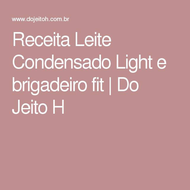 Receita Leite Condensado Light e brigadeiro fit   Do Jeito H