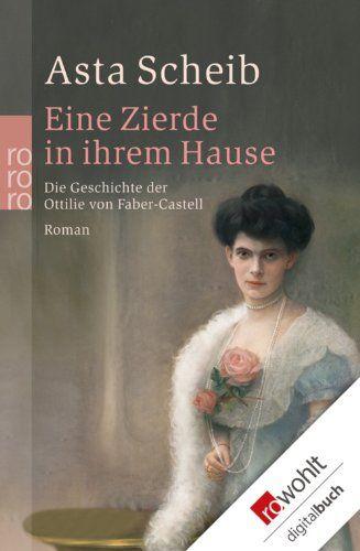 Eine Zierde in ihrem Hause: Die Geschichte der Ottilie von Faber-Castell (German Edition) eBook: Asta Scheib: Amazon.co.uk: Kindle Store
