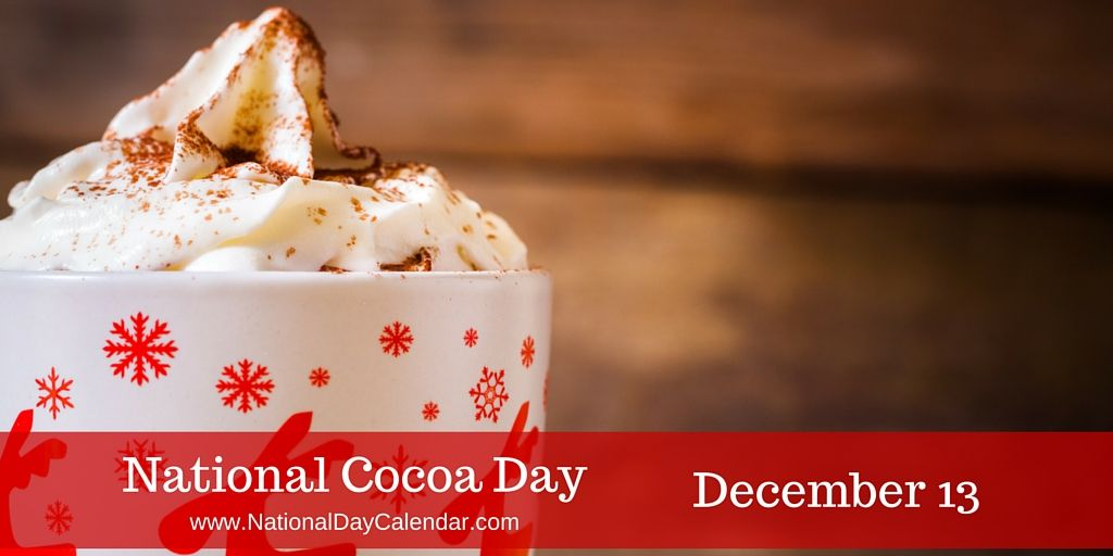 December 13 2016 National Cocoa Day National Day Of The Horse National Violin Day Pick A Pathologist Pal Day National Day Calendar National Day Calendar Cocoa Holiday Coffee