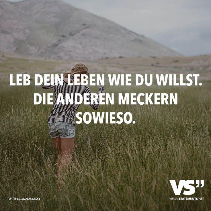 Leb Dein Leben Wie Du Willst. Die Anderen Meckern Sowieso.