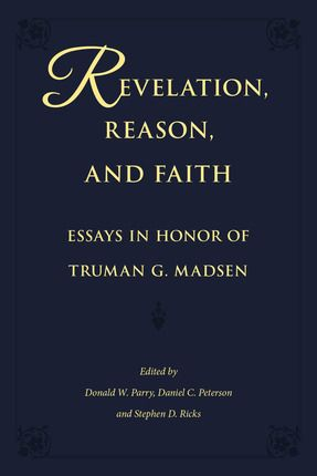 revelation reason and faith essays in honor of truman g madsen  revelation reason and faith essays in honor of truman g madsen