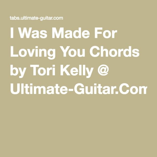 I Was Made For Loving You Chords by Tori Kelly @ Ultimate-Guitar.Com ...
