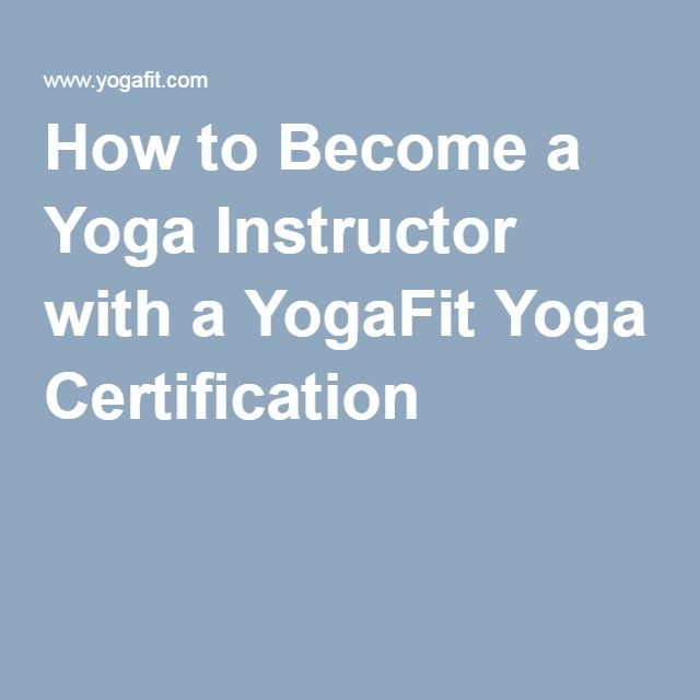 How To Become A Yoga Instructor With A Yogafit Yoga Certification