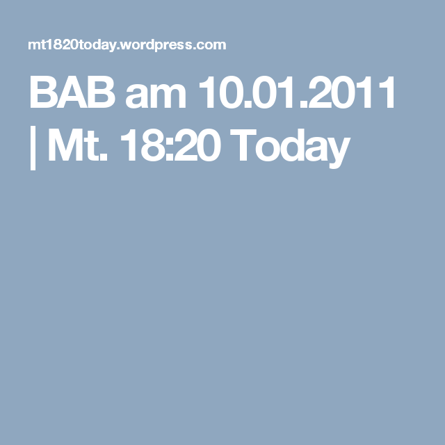 BAB am 10.01.2011 | Mt. 18:20 Today