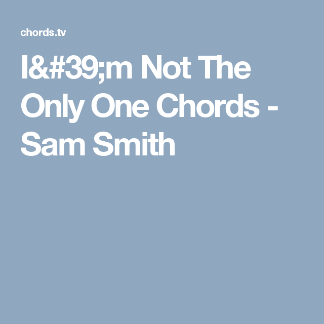 I'm Not The Only One Chords - Sam Smith