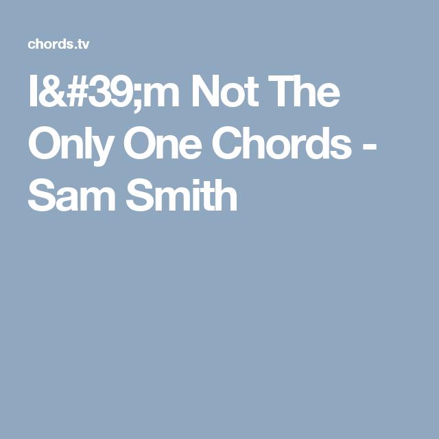 Im Not The Only One Chords Sam Smith Ukuleleguitar Pinterest
