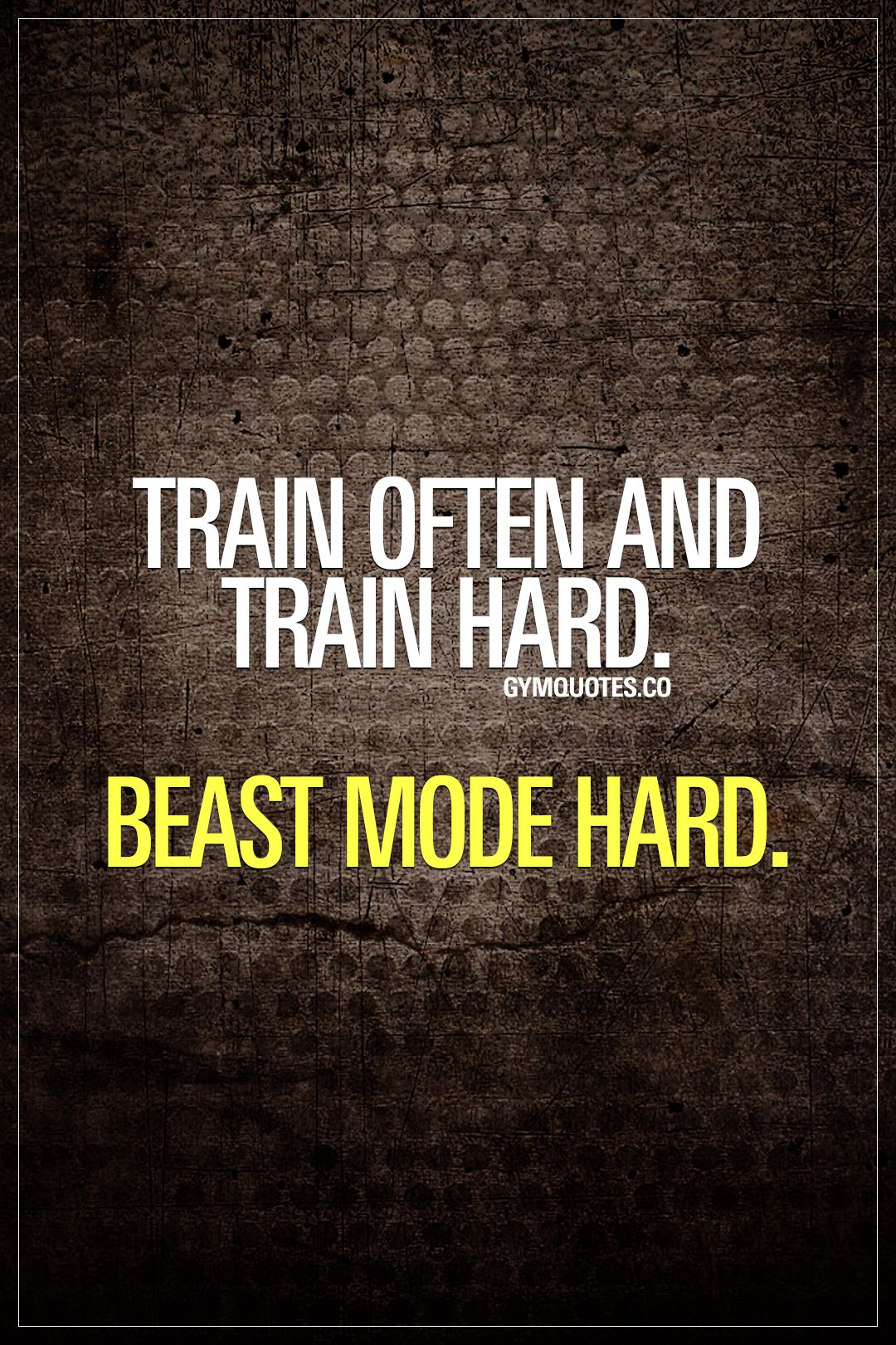 Beast mode quote: Train often and train hard. Beast mode ...