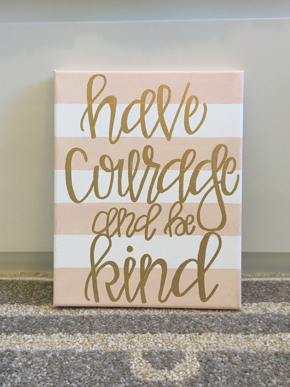 have courage and be kind 8x10 canvas quotes by detailsbylauren