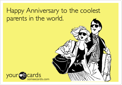Funny Anniversary Ecard: Happy Anniversary to the coolest parents ...