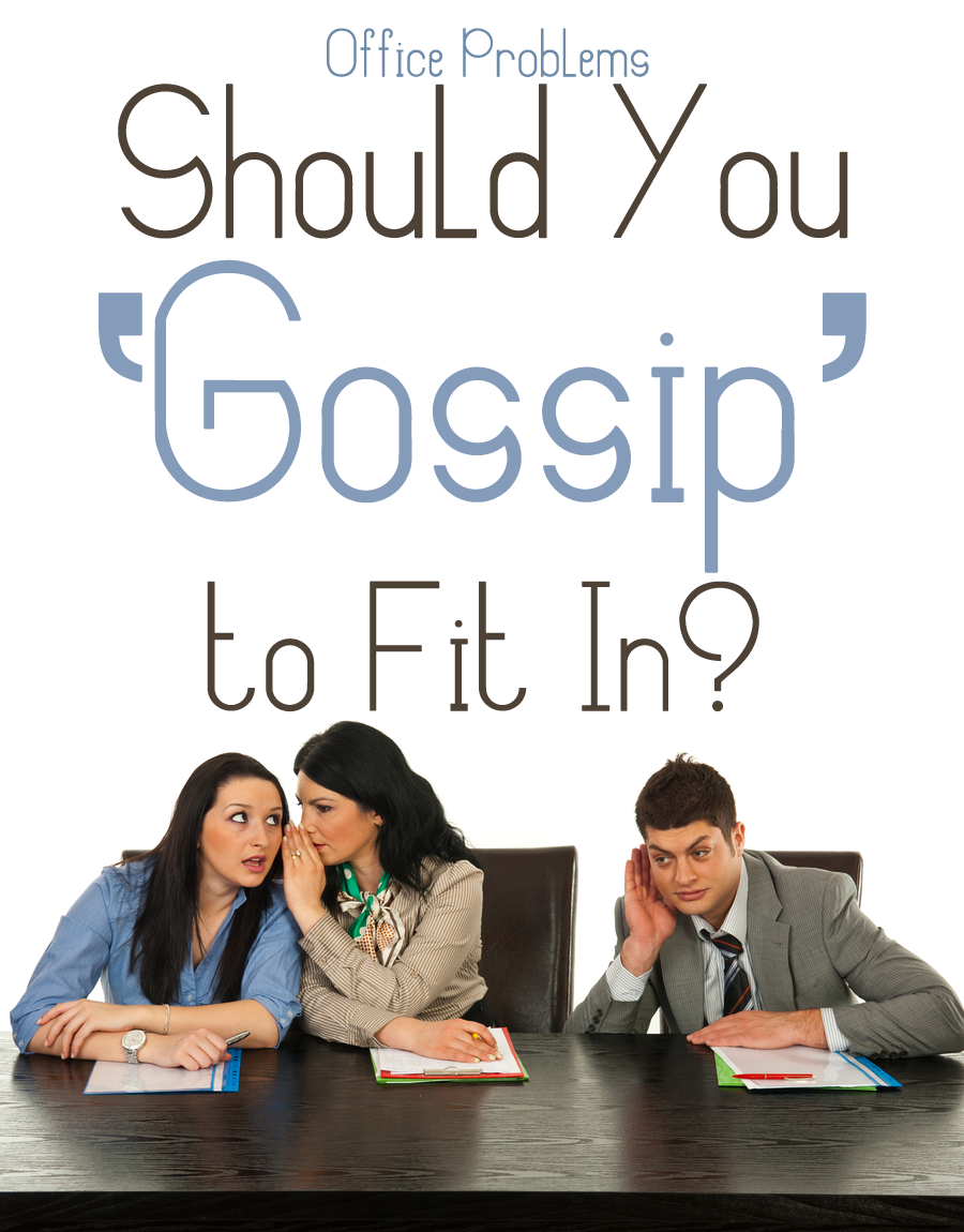 Office Problems Should You Gossip To Fit In Work Policies