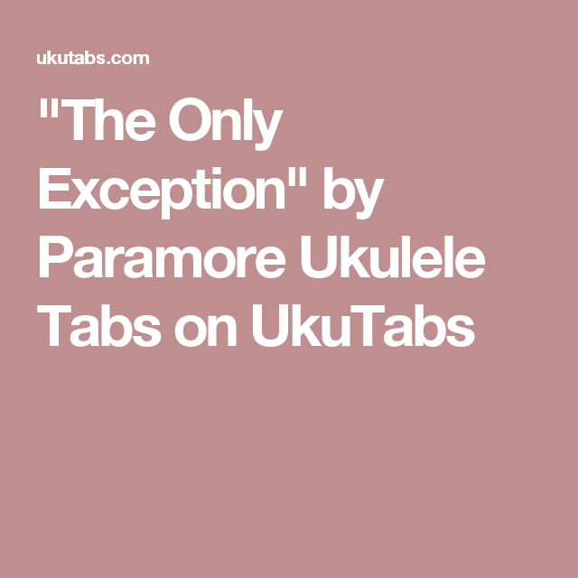 The Only Exception By Paramore Ukulele Tabs On Ukutabs Uke