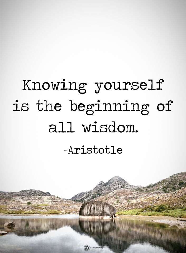 Knowing Yourself Is The Beginning Of All Wisdom Aristotle Powerofpositivity Positivewords Positivethink Wisdom Quotes Words Quotes Inspirational Quotes