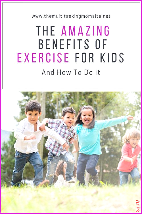 The Amazing Benefits Of Exercise For Kids And How To Do It The Multitasking Mom The Amazing Benefits...