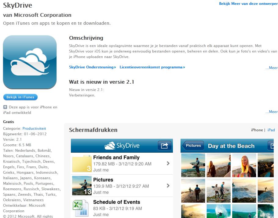 SkyDrive is een ideale opslagruimte waarmee je je bestanden vanaf praktisch elk apparaat kunt openen. Met SkyDrive voor iOS kun je onderweg eenvoudig bestanden openen, beheren en delen. Ook kun je foto's en video's van je iPhone uploaden naar SkyDrive. Afbeelding linkt naar de iTunes App store!