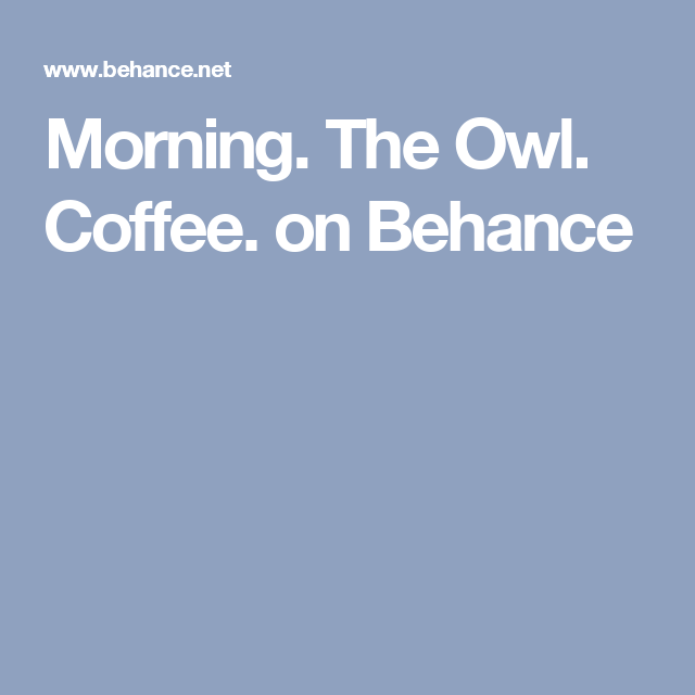 Morning. The Owl. Coffee. on Behance