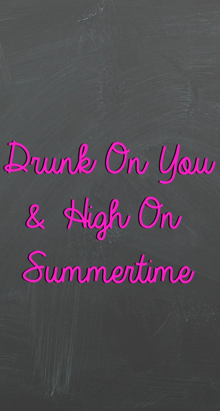 Iphone wallpaper tumblr quotes love - Iphone Wallpaper Drunk On You High On Summertime Iphonewallpaper Iphonebackground