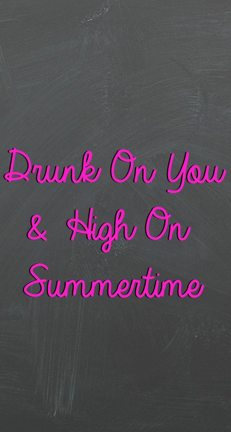 Tumblr iphone wallpaper lyrics - Iphone Wallpaper Drunk On You High On Summertime Iphonewallpaper Iphonebackground