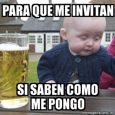 Memes De Borrachos Para Que Me Invitan Si Saben Como Me Pongo Memes De Cervezas Frases De Borrachos Imagenes De Borrachos