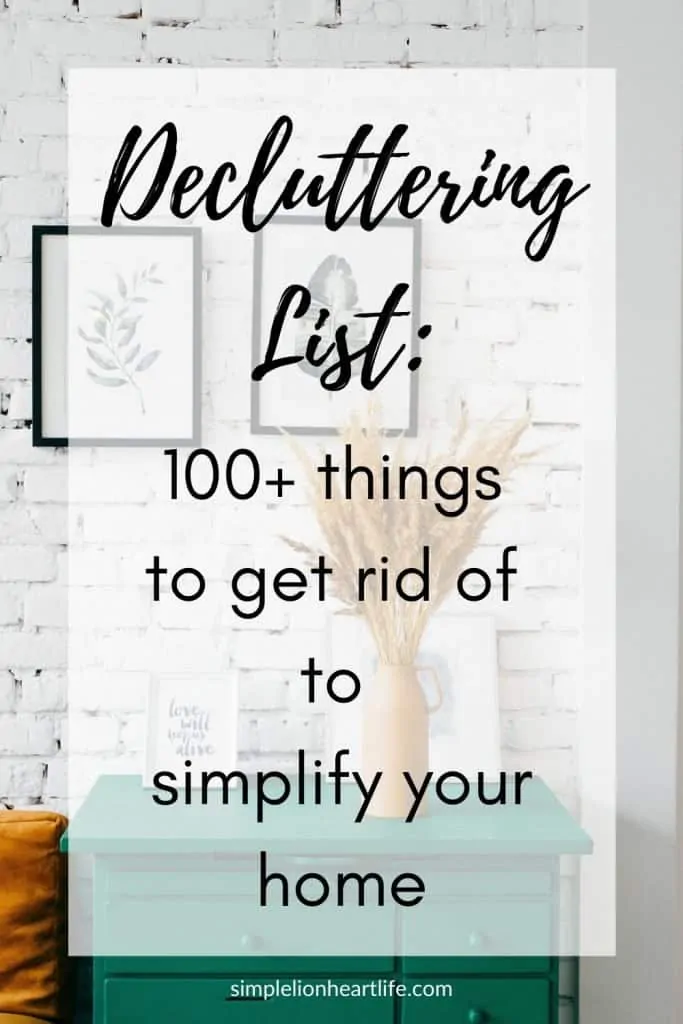 Decluttering List 100 Things To Get Rid Of To Simplify Your Home