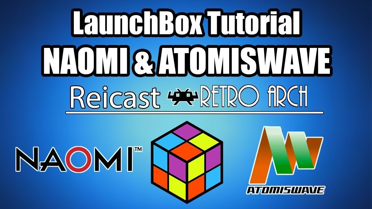 NAOMI - ATOMISWAVE Reicast RetroArch - LaunchBox Tutorial