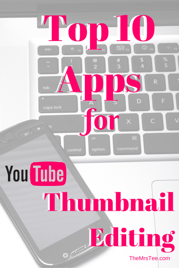 Top 10 Apps For YouTube Thumbnail Editing | TheMrsTee com | STEM