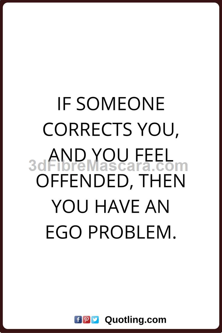 ego quotes If someone corrects you, and you feel offended, then you have an Ego problem. #expartner #love #relationship #lovesick #advice #romance #partner #breakup #rekindle #spark