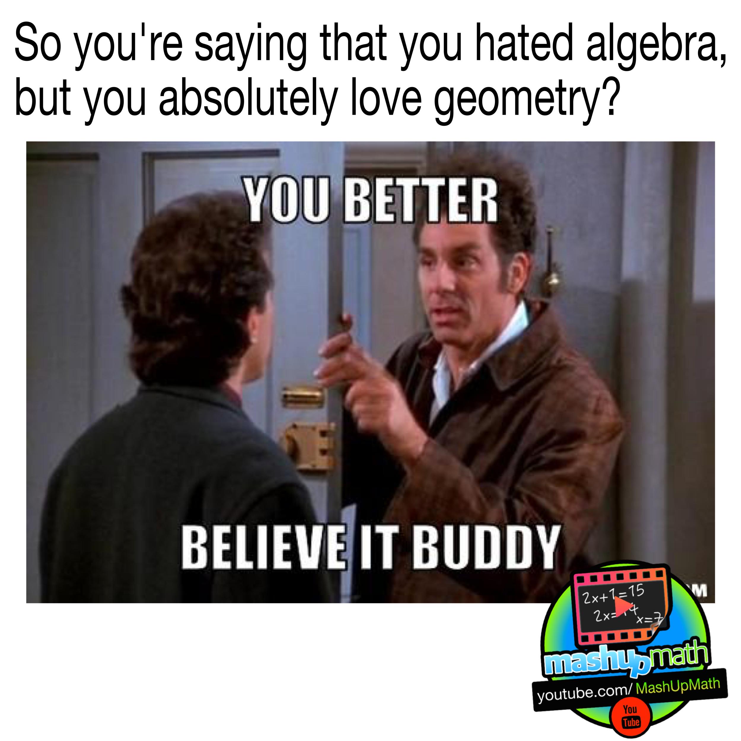 Sooo Do You Prefer Algebra Or Geometry Catch All Of Our
