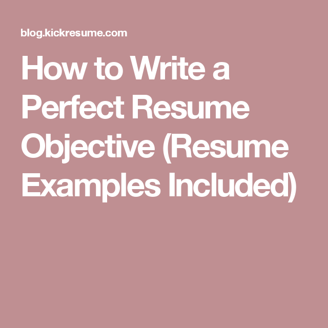 how to write a perfect resume objective resume examples included
