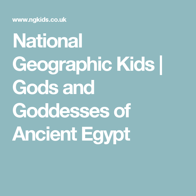 National Geographic Kids | Gods and Goddesses of Ancient Egypt