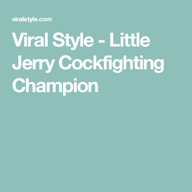 65f6f444 Little Jerry Cockfighting Champion | Products I Love | Champion ...