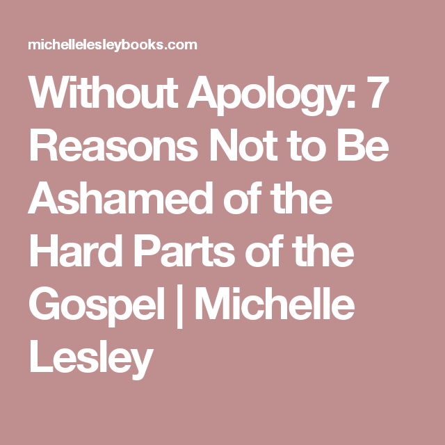Without Apology: 7 Reasons Not to Be Ashamed of the Hard Parts of the Gospel | Michelle Lesley