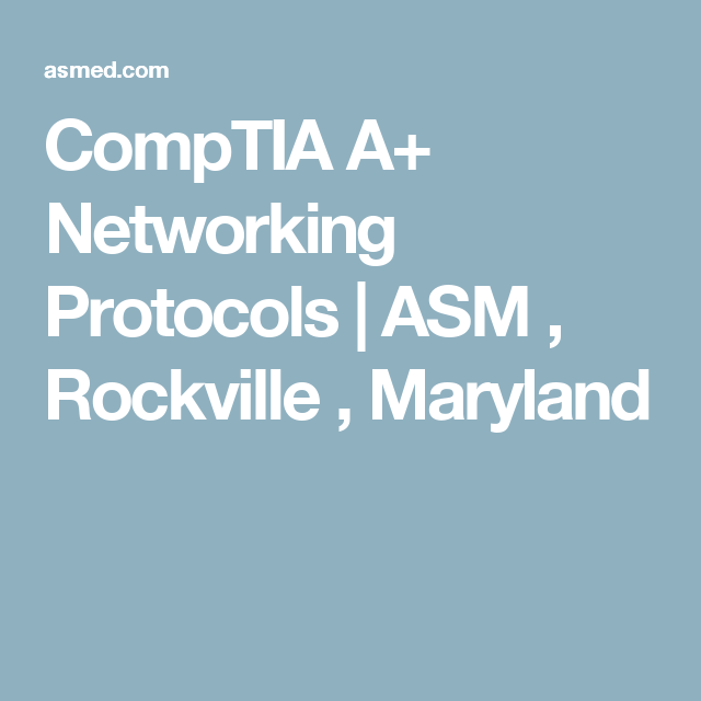 CompTIA A+ Networking Protocols ASM , Rockville