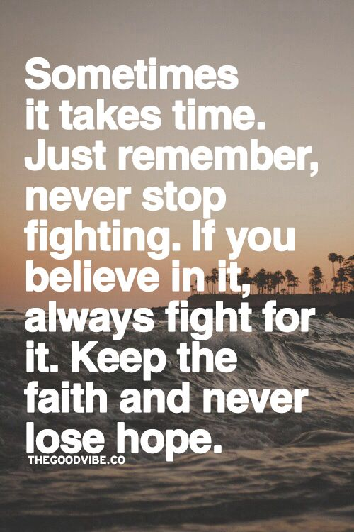 Sometimes It Takes Time Just Remeber Never Stop Fighting If You