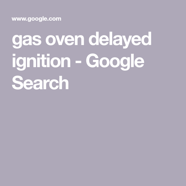 Gas Oven Delayed Ignition - Google Search