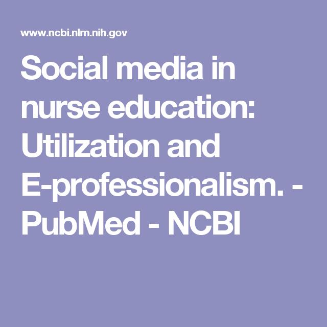Social Media In Nurse Education Utilization And E Professionalism