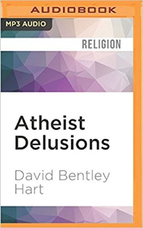 Atheist Delusions By David Bentley Hart MP3