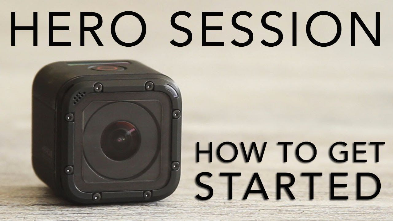 Gopro Hero Session Tutorial How To Get Started Gopro Hero Session Gopro Gopro Hero