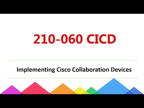 Valid 210-060 dumps CCNA Collaboration 210-060 CICD exam dumps - cicd