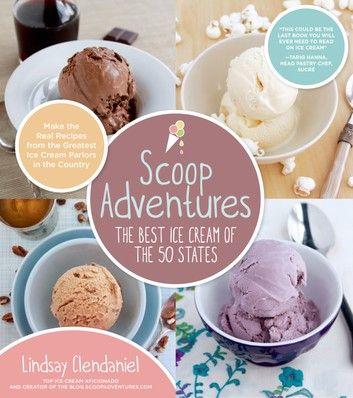 Photo of Scoop Adventures: The Best Ice Cream of the 50 States ebook by Lindsay Clendaniel – Rakuten Kobo