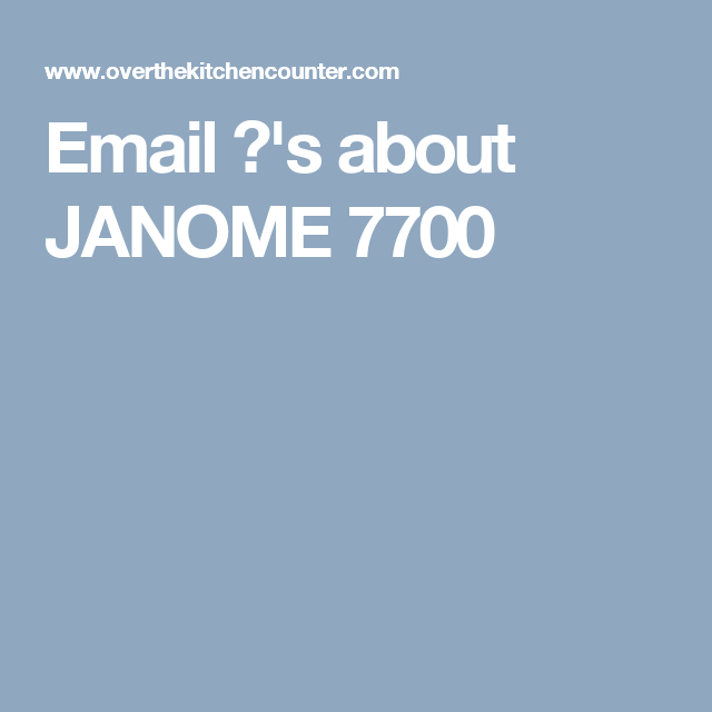 Email ?'s about JANOME 7700