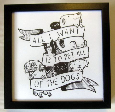 Screen Print All I Want Is To Pet All Of The Dogs 9x9 By Nation