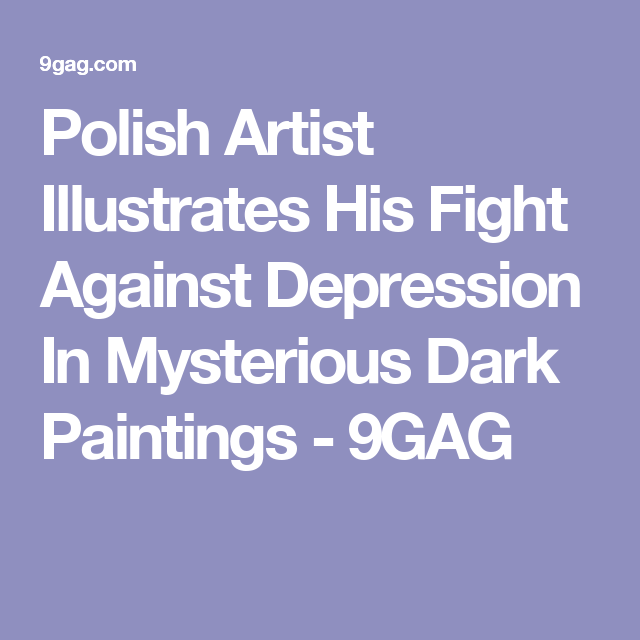 Polish Artist Illustrates His Fight Against Depression In - Artist suffering from depression illustrates his struggles with mysterious dark paintings