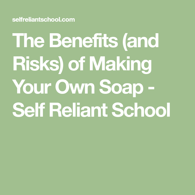 The Benefits (and Risks) of Making Your Own Soap   How to ...