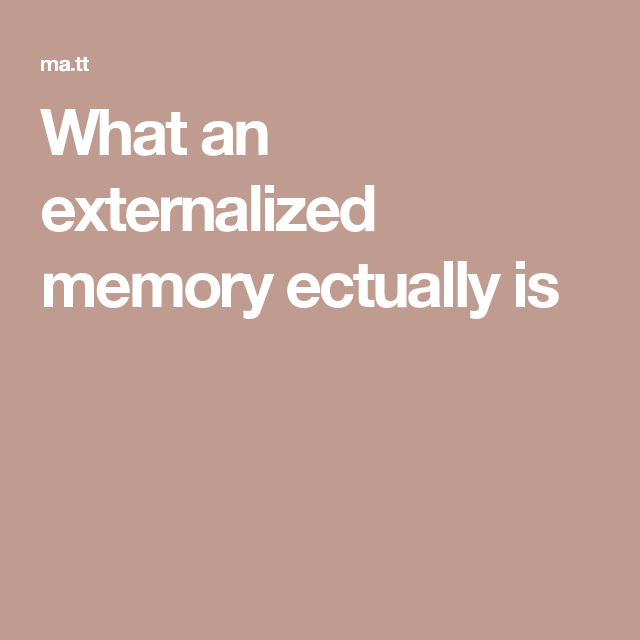 What an externalized memory ectually is