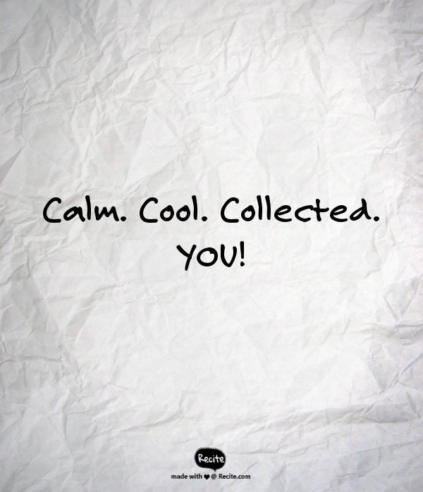 Calm Cool Collected You Quote From Recitecom Recite Quote