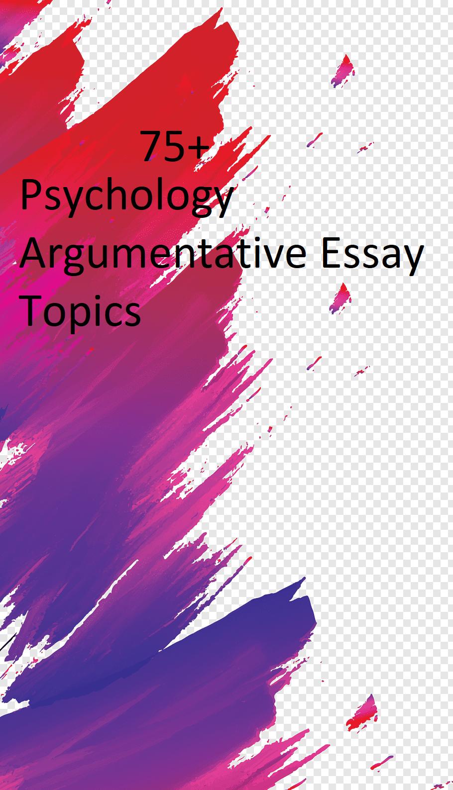 Interesting Psychology Argumentative Essay Topics Ethic